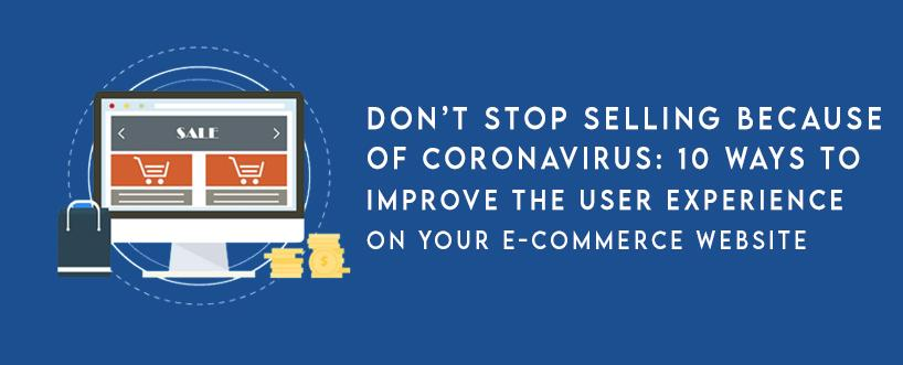 Don't Stop Selling Because of Coronavirus: 10 Ways to Improve the User Experience on Your E-commerce Website