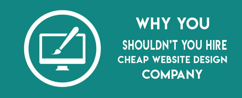 Why You Shouldn't Hire a Cheap Website Design Company